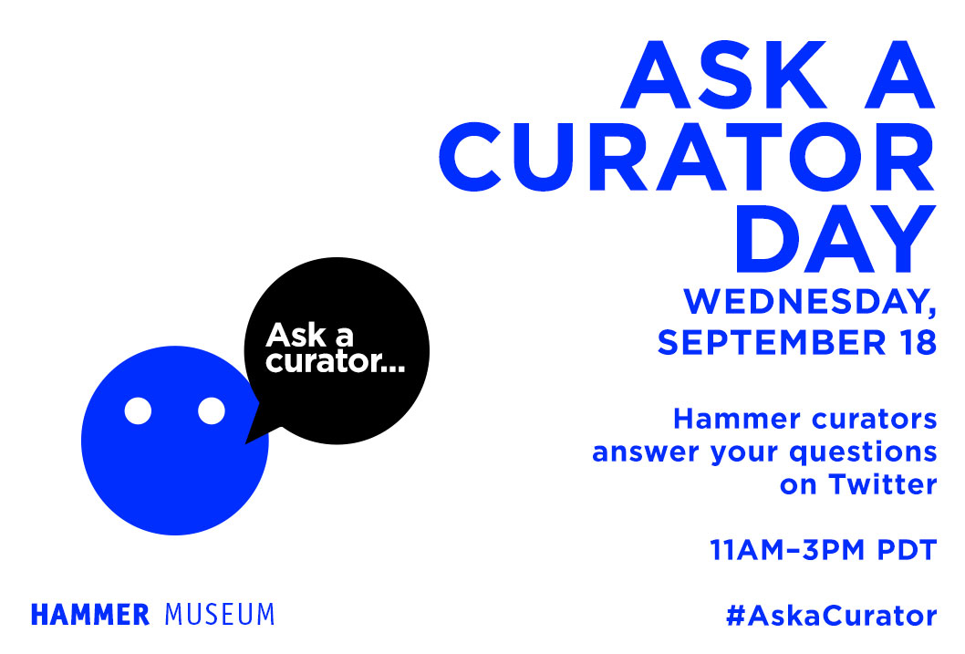 Hammer curatorial staff will be live tweeting from 11AM to 3PM PDT. Tweet your questions to @hammer_museum and make sure to use the #AskaCurator hashtag.