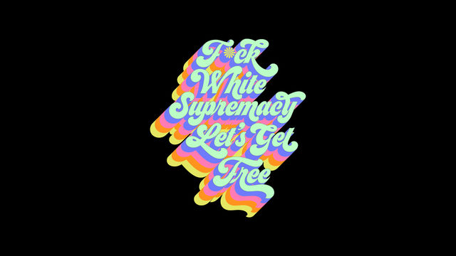 "Graphic on a black background with the text ""F*ck White Supremacy Let's Get Free"" written in teal cursive lettering with rainbow-colored shadow."